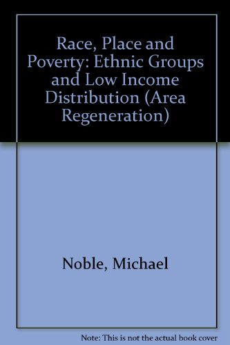 Race, Place and Poverty: Ethnic Groups and Low Income Distribution (Area Regeneration Series) (9781902633213) by Michael Noble; Lucinda Platt