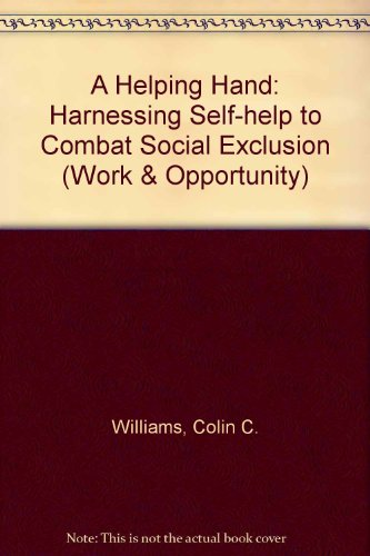 9781902633428: A Helping Hand: Harnessing Self-help to Combat Social Exclusion (Work & Opportunity)