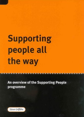 Supporting People All the Way: An Overview of the Supporting People Programme (9781902633954) by Steve Griffiths