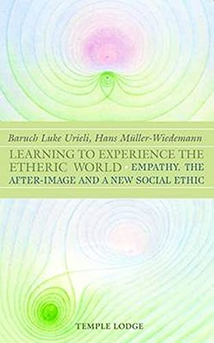 Learning to Experience the Etheric World: Empathy, the After Image and a New Social Ethic: Urieli, ...