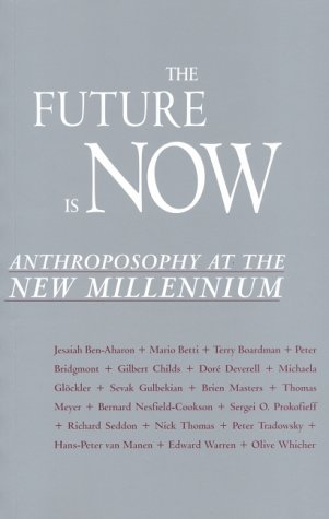 9781902636092: The Future is Now: Anthroposophy at the New Millennium