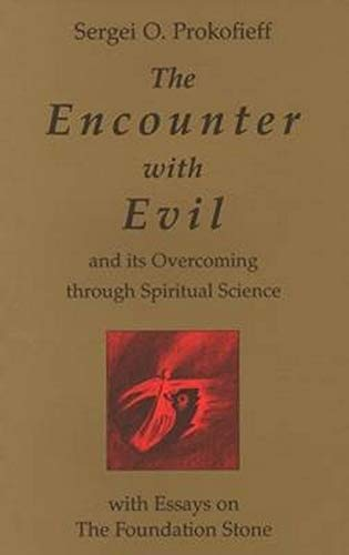 The Encounter with Evil: And Its Overcoming through Spiritual Science: Sergei O. Prokofieff
