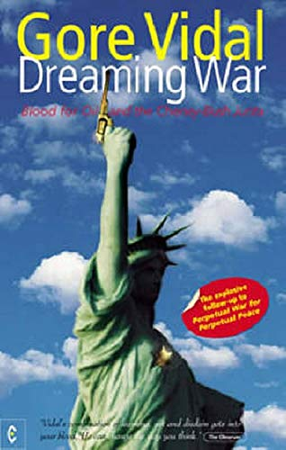 Dreaming War : Blood for Oil and the Cheney-Bush Junta: Vidal, Gore