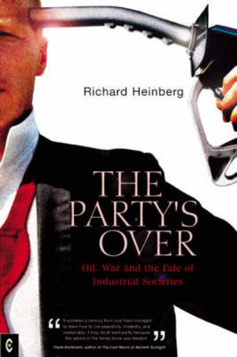 9781902636450: The Party's Over: Oil, War and the Fate of Industrial Societies