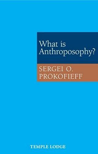 What Is Anthroposophy?: Prokofieff, Sergei O.