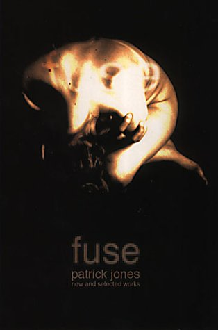 Fuse: The Selected Work of Patrick Jones (a first printing): Jones, Patrick