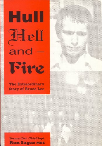 Hull, Hell and - Fire : The Extraordinary Story of Bruce Lee: Sagar, Ron
