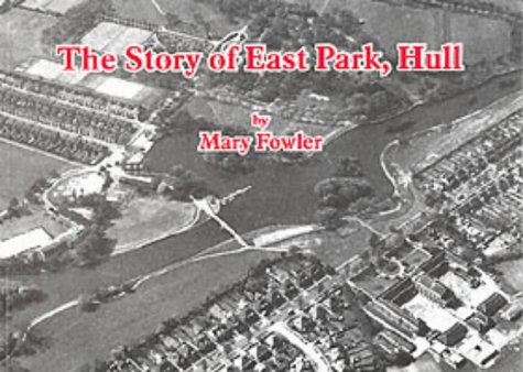 The Story of East Park, Hull (1902645278) by Fowler, Mary