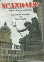 Scandals!: Rogues, Rascals and Infamy in Hull: Young, Angus
