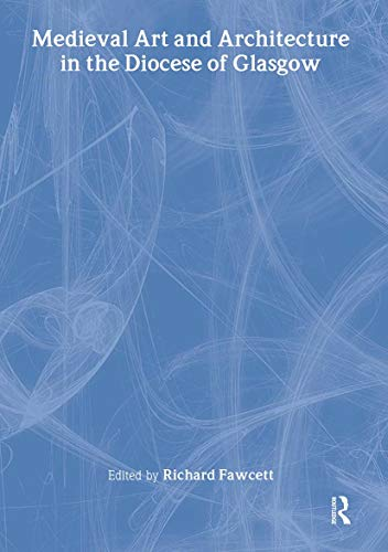 Medieval art and architecture in the diocese of Glasgow.: FAWCETT (Richard) [Ed.]