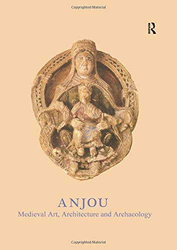 9781902653686: Anjou: Medieval Art, Architecture and Archaeology (The British Archaeological Association Conference Transactions)