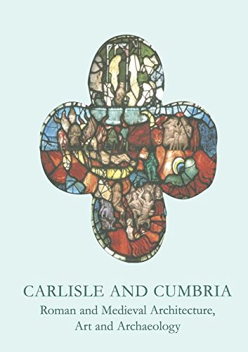 Carlisle and Cumbria. Roman and medieval architecture, art and archaeology.: McCARTY (Mike), WESTON...
