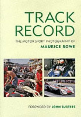 Track Record: The Motor Sport Photography of Maurice Rowe: Rowe Maurice, John Surtees