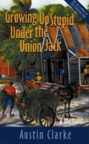 Growing Up Stupid Under the Union Jack: Austin Clarke