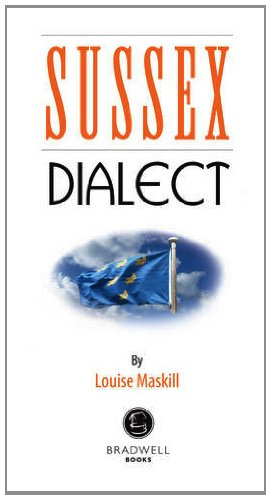 Sussex Dialect: A Selection of Words and Anecdotes from Around Sussex: Louise Maskill