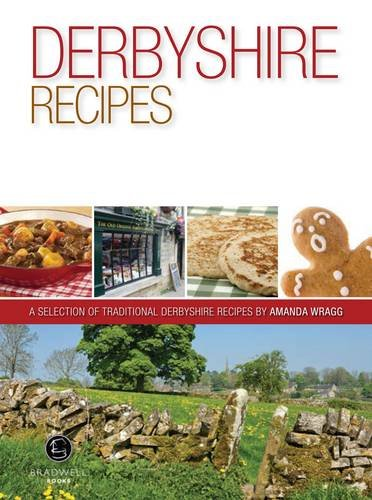 Derbyshire Recipes: A Selection of Recipes from Derbyshire: (Author of Lincolnshire recipes) Amanda...