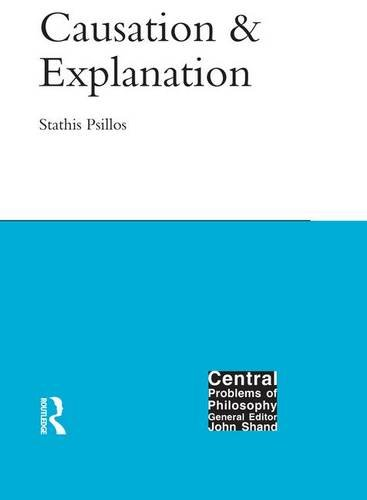 9781902683416: Causation and Explanation (Central Problems of Philosophy)