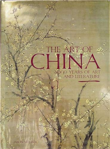 Art of China: 3000 Years of Art and Literature (Hardcover): Jason Steuber