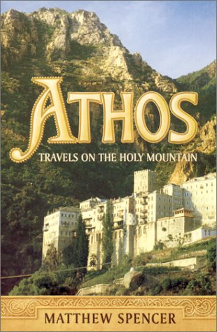 Athos Travels on the Holy Mountain: Spencer, Matthew