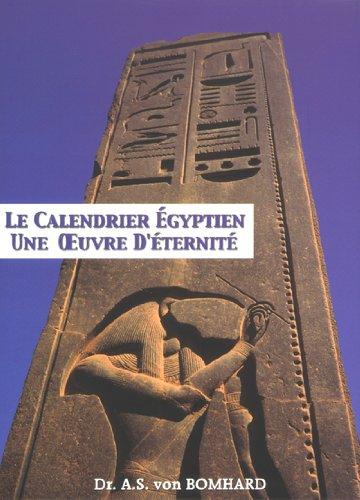 Le calendrier égyptien : une oeuvre d'éternité: Bomhard, Anne-Sophie von