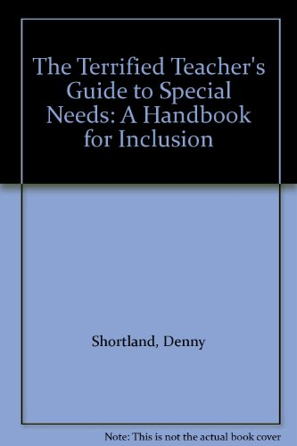 The Terrified Teacher's Guide to Special Needs: Shortland, Denny