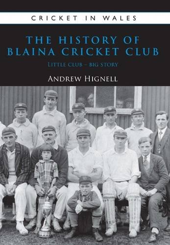 9781902719320: The History of Blaina Cricket Club: Little Club - Big Story (Cricket in Wales)