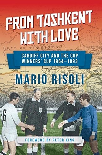 From Tashkent with Love: Cardiff City and the Cup Winner's Cup 1964 -1993: Risoli, Mario