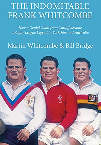 The Indomitable Frank Whitcombe: How a Genial Giant from Cardiff Became a Rugby League Legend in ...