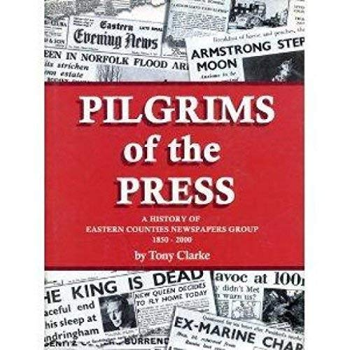 Pilgrims of the Press. A History of the Eastern Counties Newspapers Group 1850 to 2000.: Tony ...