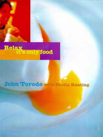 Relax, It's Only Food (9781902757162) by Torode, John; Keating, Sheila