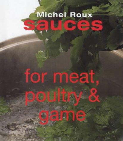 Sauces for Meat, Poultry and Game: Michel Roux