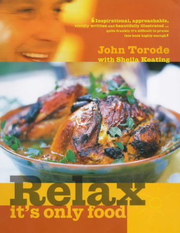 Relax, it's Only Food (1902757637) by John Torode; Sheila Keating; David Loftus