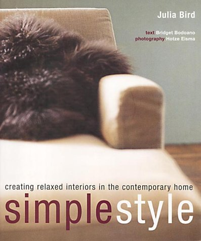 Simple Style: Creating Relaxed Interiors in the Contemporary Home: Bird, Julia, Bodoano, Bridget