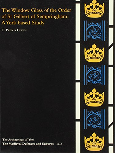 The Window Glass of the Order of St Gilbert of Sempringham : A York- based Study