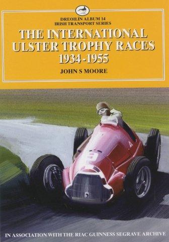 The International Ulster Trophy Races 1934 - 1955 (Irish Transport Series) (1902773187) by John Moore