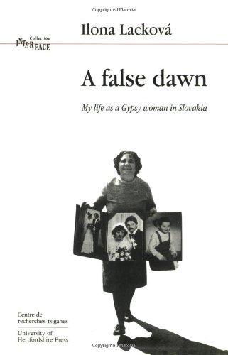 A False Dawn: Volume 16: My Life as a Gypsy Woman in Slovakia (Interface Collection): Ilona Lackova...