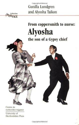 From coppersmith to nurse: Alyosha, the son of a Gypsy chief: Lundgren, Gunilla and Alyosha Taikon,...
