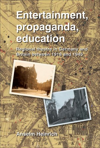 Entertainment, Propaganda, Education -Regional Theatre in Germany and Britain Between 1918 and 1945