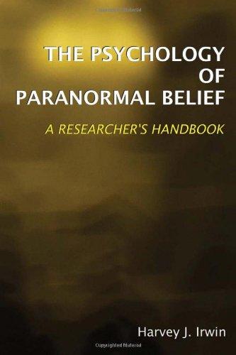 The Psychology of Paranormal Belief: A Researcher's Handbook: Irwin, Harvey J.