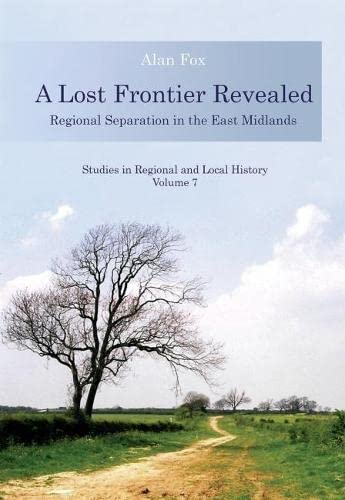 9781902806976: A Lost Frontier Revealed: Regional Separation in the East Midlands (Studies in Regional and Local History)