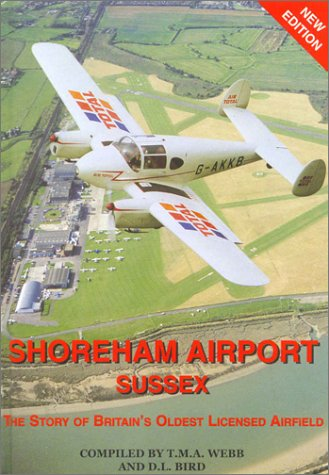 Shoreham Airport, Sussex : The Story of: Webb, Tim M.A.;