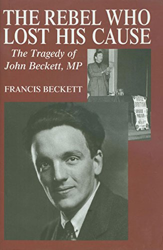 The Rebel Who Lost His Cause: The Tragedy Of John Beckett, MP (SCARCE HARDBACK FIRST EDITION, FIR...