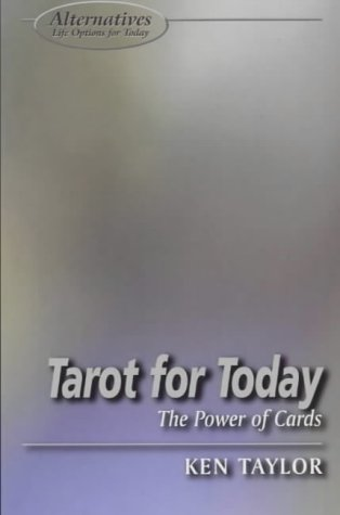Tarot for Today: The Power of the Cards (Alternatives Series: Life Options for Today) (1902809319) by Ken Taylor