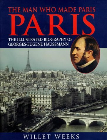 9781902809335: The Man Who Made Paris: The Illustrated Biography of George-Eugene Haussmann