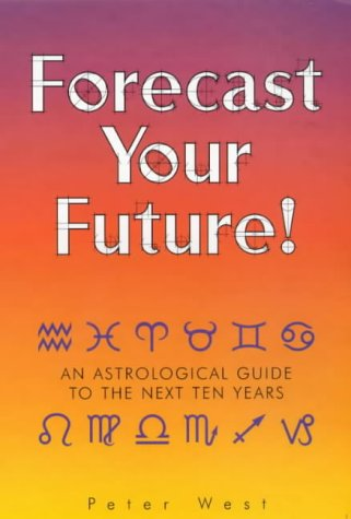 Forecast Your Future: An Astrological Guide to the Next Ten Years (1902809378) by Peter West