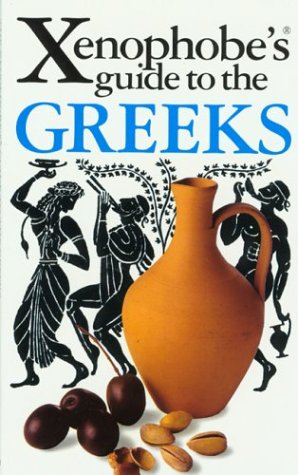9781902825304: The Xenophobe's Guide to the Greeks (Xenophobe's Guides)
