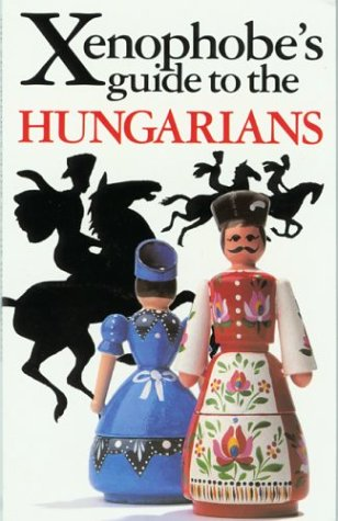 9781902825311: The Xenophobe's Guide to the Hungarians (Xenophobe's Guides - Oval Books)