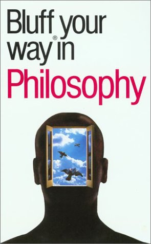 9781902825564: Bluff Your Way in Philosophy (Bluffer's Guides - Oval Books)