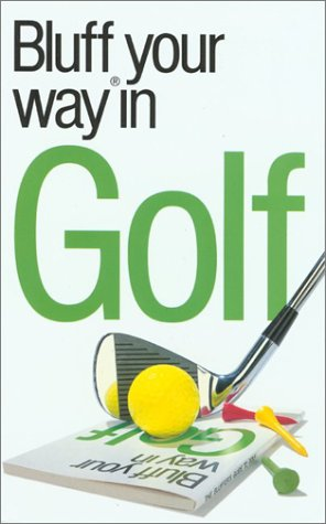 9781902825915: The Bluffer's Guide to Golf: Bluff Your Way in Golf (Bluffer's Guides - Oval Books)