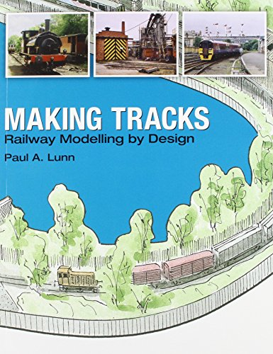 Making Tracks: Railway Modelling by Design: Lunn, Paul A.